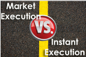 market vs instant execution